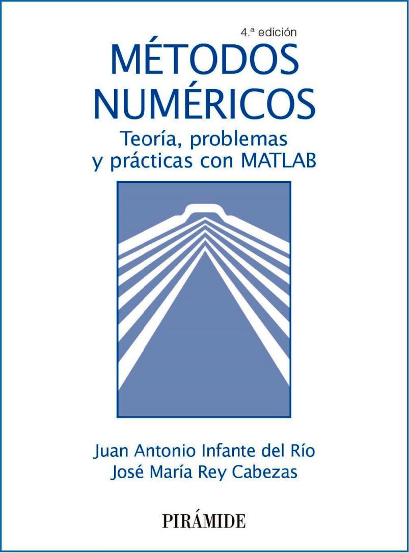 Métodos Numéricos: Teoría, problemas y prácticas con MATLAB, 4ta Edición – Juan Antonio Infante del Río