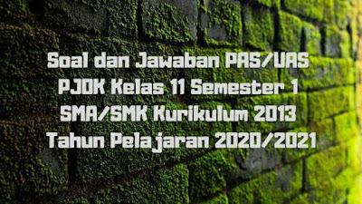 Download Soal dan Jawaban PAS/UAS PJOK Kelas 11 Semester 1 SMA/SMK/MA Kurikulum 2013 TP 2020/2021