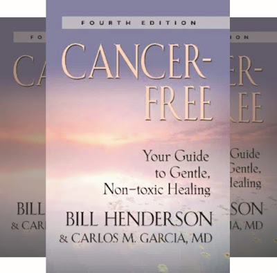 Healing the Cancer Using Natural Non-toxic Treatment - Book by Bill Henderson and Carlos M. Garcia MD