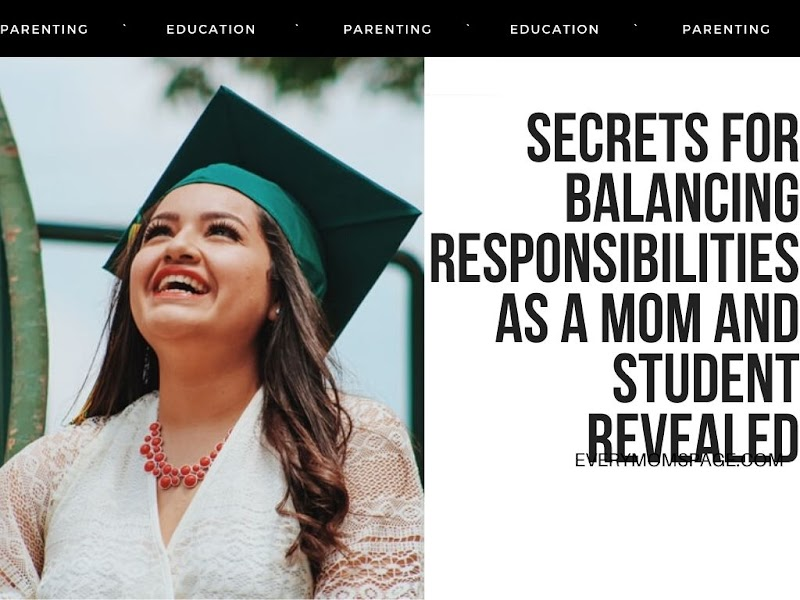 Secrets For Balancing Responsibilities As A Mom And Student Revealed