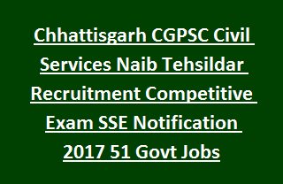 Chhattisgarh CGPSC Civil Services Naib Tehsildar Recruitment Competitive Exam SSE Notification 2017 51 Govt Jobs