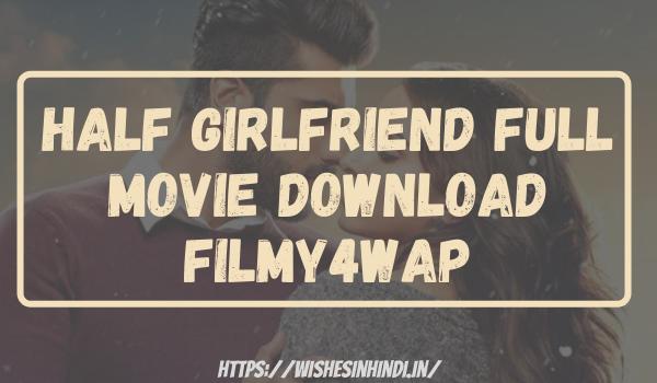 Half Girlfriend Full Movie Download Filmy4wap