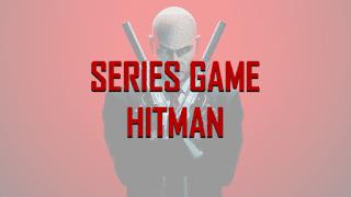 Danh Sách Series Game Hitman