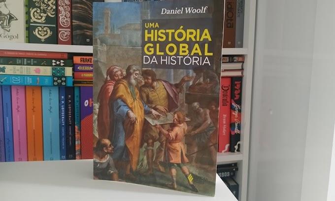 [RESENHA #847] UMA HISTÓRIA GLOBAL DA HISTÓRIA - DANIEL WOOLF