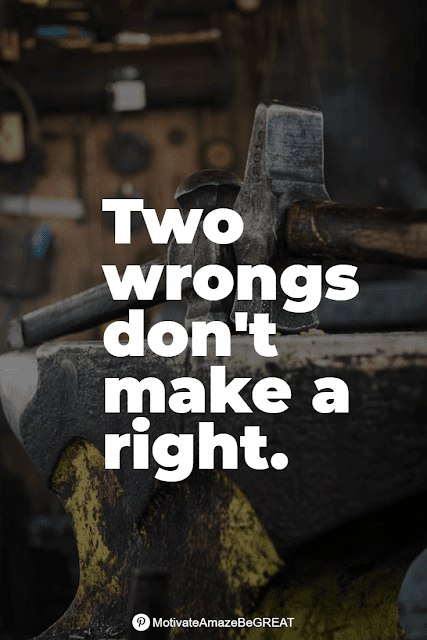 """Wise Old Sayings And Proverbs: """"Two wrongs don't make a right."""""""