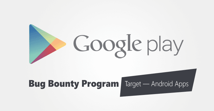 Google Play Store Launches Bug Bounty Program to Protect Popular Android Apps