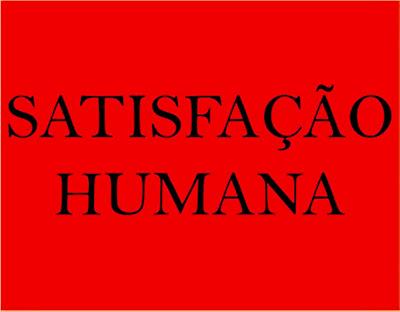 A imagem diz: satisfação humana.O homem ser singular constituído de grandiosa e complexa natureza humana, dotado de todas as qualidades, porém repleto também de imperfeiçoes. Contudo, é surpreendente a cada instante, dependendo das ações nas quais são afrontados. As suas reações como resposta simultânea a uma determinada opinião negativa ou construtiva.