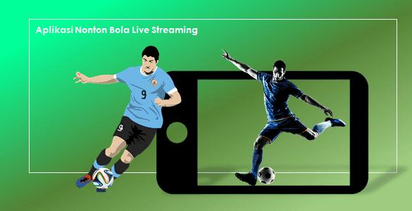 aplikasi live streaming bola untuk nonton bola online