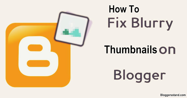 How To Fix Thumbnails Blur Problem In Blogger Latest Version