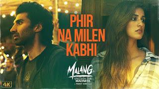 Phir Na Milen Kabhi Lyrics- Malang, Ankit Tiwari