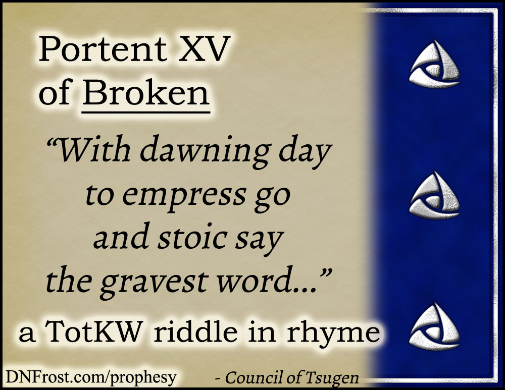 Portent XV of Broken: with dawning day to empress go www.DNFrost.com/prophesy #TotKW A riddle in rhyme by D.N.Frost @DNFrost13 Part of a series.