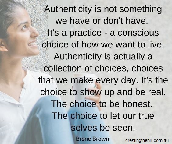 Authenticity is not something we have or don't have. It's a practice — a conscious choice of how we want to live. Brene Brown