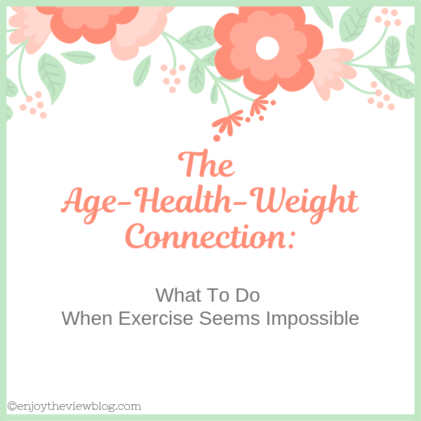 Age-Health-Weight Connection: What To Do When Exercise Seems Impossible