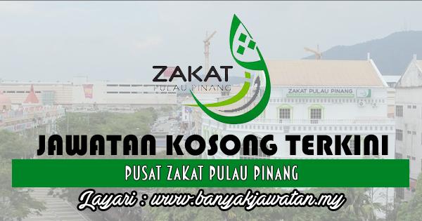 Jawatan Kosong 2017 di Pusat Zakat Pulau Pinang www.banyakjawatan.my