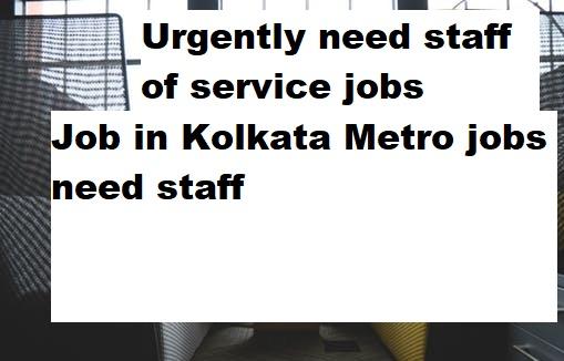 Job in Kolkata Metro jobs need staff