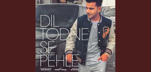 Dil Todne Se Pehle Lyrics - Jass Manak