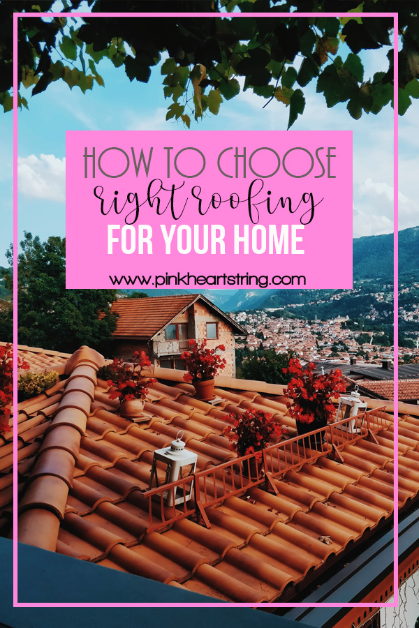 How to Choose the Right Roofing for Your Home