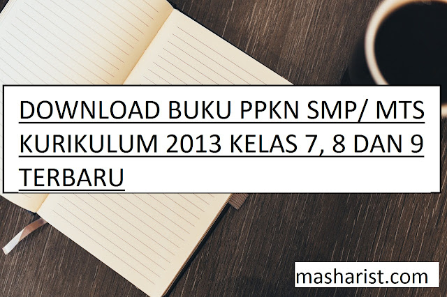 DOWNLOAD BUKU PPKN SMP/ MTS KURIKULUM 2013 KELAS 7, 8 DAN 9 TERBARU