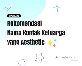 Rekomendasi Nama Kontak Aesthetic untuk Keluarga (Gambar)