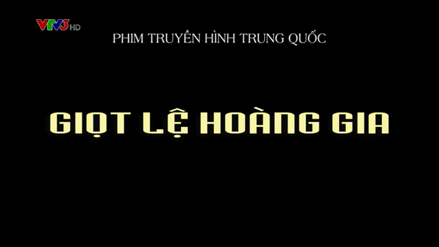 Giọt Lệ Hoàng Gia Trọn Bộ Tập Cuối (Phim Trung Quốc VTV3 Thuyết Minh)