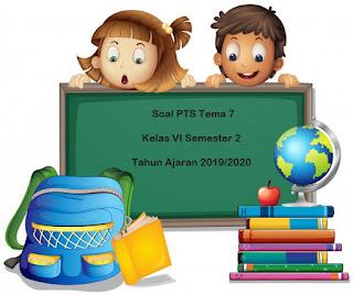 Download Soal PTS / UTS Tema 7 Kelas 6 Semester 2 K13 Terbaru 2019/2020