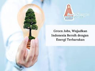 Green jobs peluanv anak muda wujudkan indonesia bersih dengan energi kebaruan