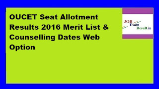 OUCET Seat Allotment Results 2016 Merit List & Counselling Dates Web Option