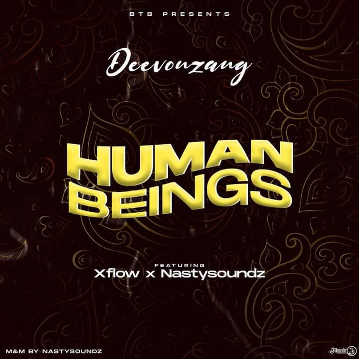 [Music] Deevonzang Ft X-Flow & Nastysoundz - Human Being (prod Nastysoundz) #Arewapublisize