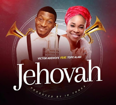 Music: Jehovah – Victor Ademofe Ft. Tope Alabi