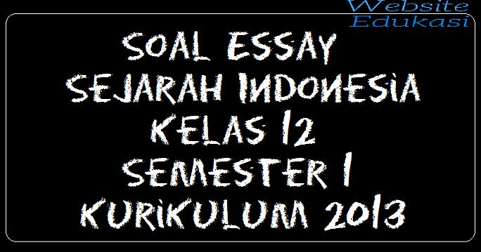Soal Essay Sejarah Indonesia Kelas 12 Semester 1 Kurikulum 2013