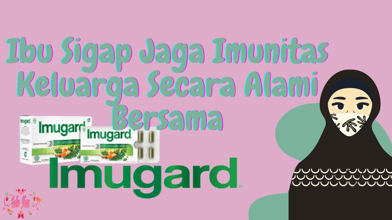 Ibu Sigap jaga Imunitas bersama ImuGard