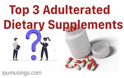 Top 3 Adulterated Dietary Supplements (#foodsafety)(#biochemistry)(#health)(#ipumusings)