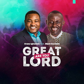 Download Music | Evans Ighodalo ft Elijah Oyelade -  Great Are You Lord