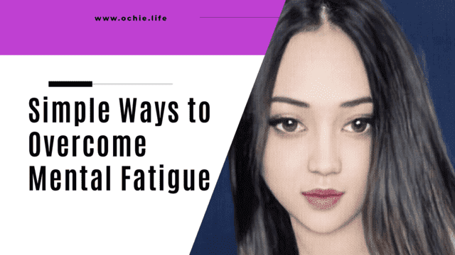 Simple Ways to Overcome Mental Fatigue