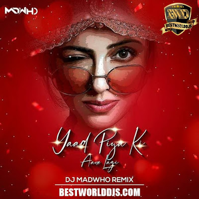Yaad Piya Ki Aane Lagi Remix DJ Madwho
