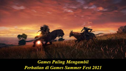 Games Paling Mengambil Perhatian di Games Summer Fest 2021