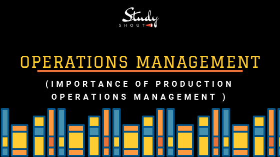 Operations Management, Importance of Production and Operations Management