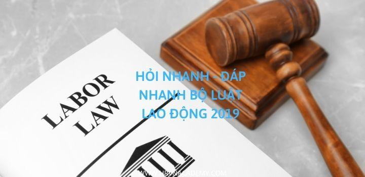 Hỏi đáp nhanh về Bộ luật Lao động 2019 - Phần 1