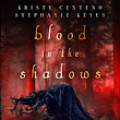 Blood in the Shadows by Kristy Centeno & Stephanie Keyes
