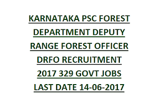 KARNATAKA PSC FOREST DEPARTMENT DEPUTY RANGE FOREST OFFICER DRFO RECRUITMENT 2017 329 GOVT JOBS LAST DATE 14-06-2017