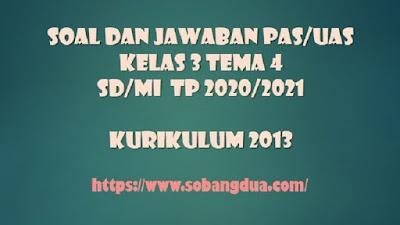 Soal dan Jawaban PAS/UAS Kelas 3 Tema 4 Semester 1 SD/MI Kurikulum 2013 TP 2020/2021