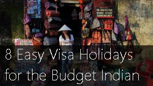 8 Easy Visa International Destinations for the Budget Indian Traveler