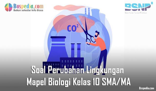 Soal Perubahan Lingkungan Mapel Biologi Kelas 10 SMA/MA