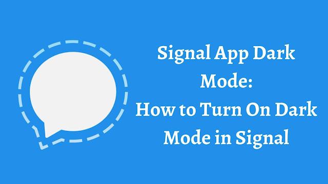 Signal App Dark Mode: How to Turn On Dark Mode in Signal