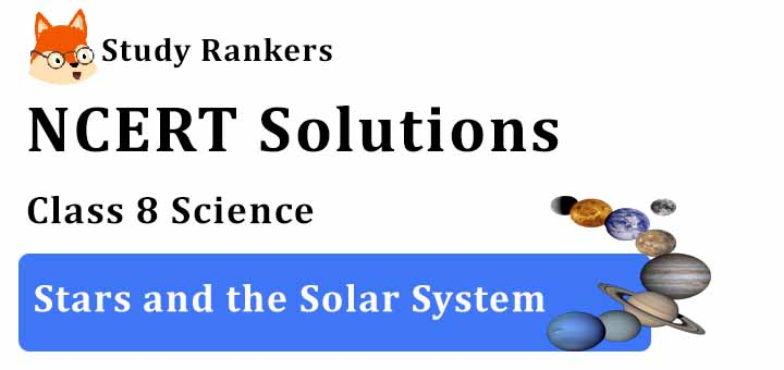 NCERT Solutions for Class 8 Science Chapter 17 Stars and the Solar System