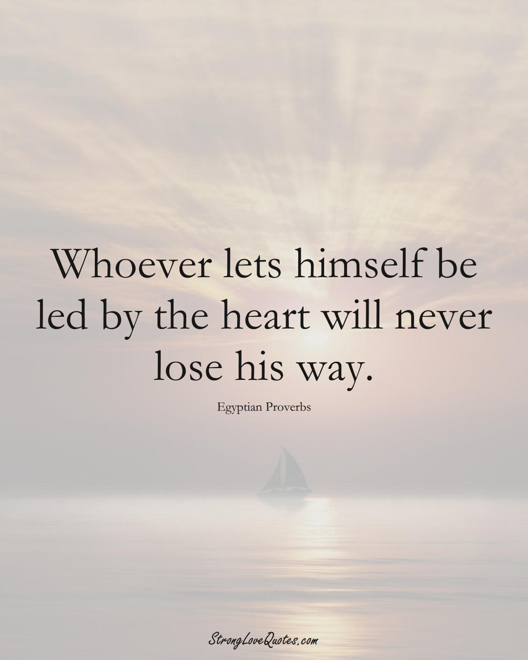 Whoever lets himself be led by the heart will never lose his way. (Egyptian Sayings);  #MiddleEasternSayings