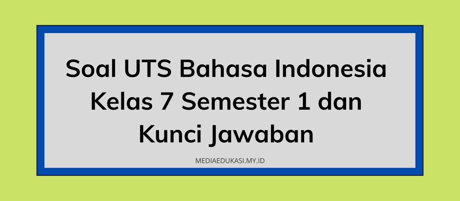 Soal PTS Bahasa Indonesia Kelas 7 Semester 1 dan Kunci Jawaban