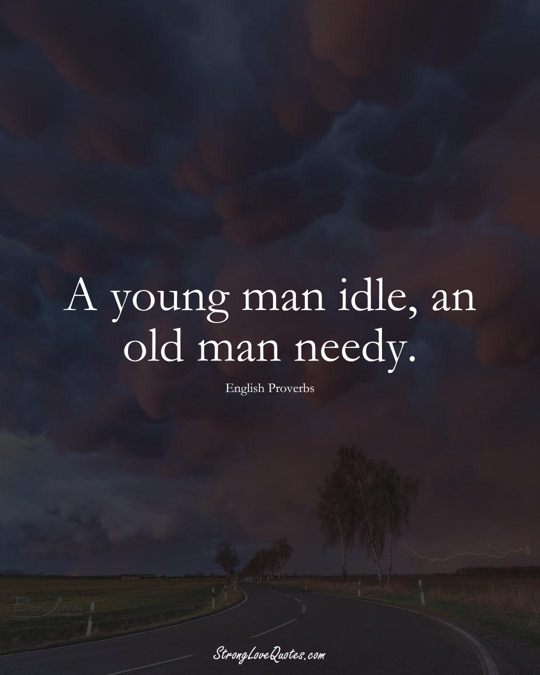 A young man idle, an old man needy. (English Sayings);  #EuropeanSayings