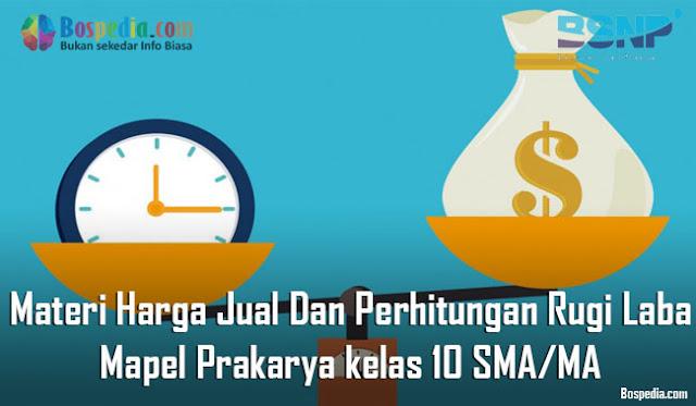 Materi Harga Jual Dan Perhitungan Rugi Laba Mapel Prakarya kelas 10 SMA/MA