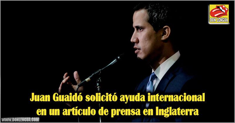 Juan Guaidó solicitó ayuda internacional en un artículo de prensa en Inglaterra